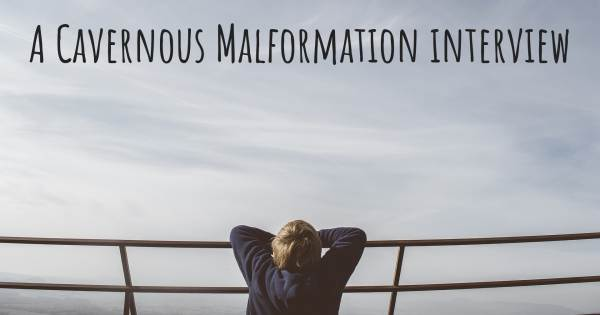A Cavernous Malformation interview