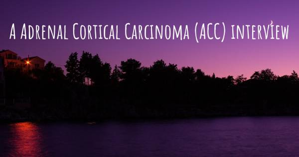 A Adrenal Cortical Carcinoma (ACC) interview