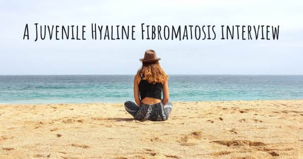 A Juvenile Hyaline Fibromatosis interview