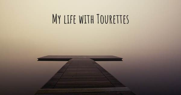 MY LIFE WITH TOURETTES