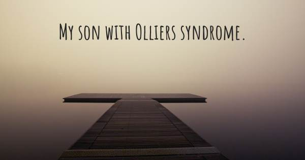 MY SON WITH OLLIERS SYNDROME.