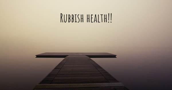 RUBBISH HEALTH!!