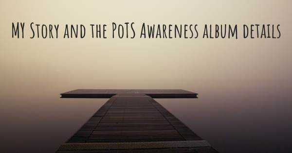 MY STORY AND THE POTS AWARENESS ALBUM DETAILS