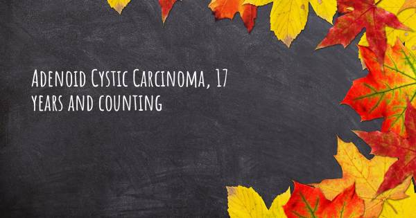 ADENOID CYSTIC CARCINOMA, 17 YEARS AND COUNTING