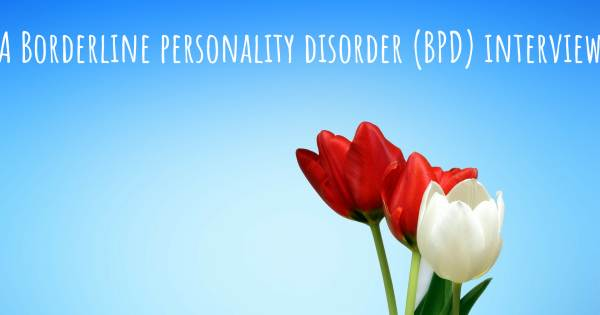 A Borderline personality disorder (BPD) interview