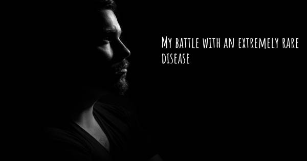 MY BATTLE WITH AN EXTREMELY RARE DISEASE