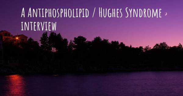 A Antiphospholipid / Hughes Syndrome interview