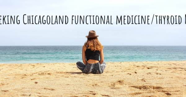 SEEKING CHICAGOLAND FUNCTIONAL MEDICINE/THYROID MD