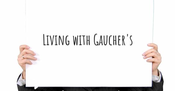 LIVING WITH GAUCHER'S