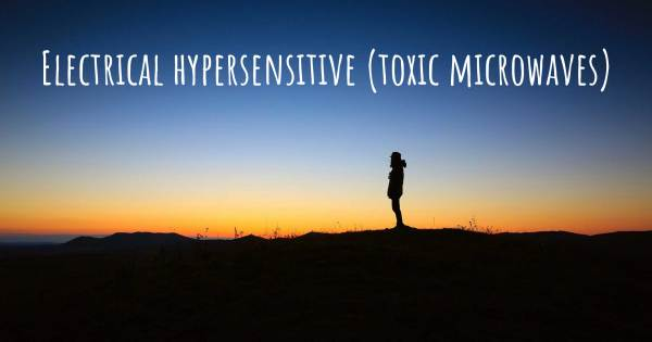 ELECTRICAL HYPERSENSITIVE (TOXIC MICROWAVES)