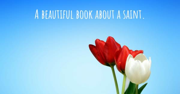 A BEAUTIFUL BOOK ABOUT A SAINT.