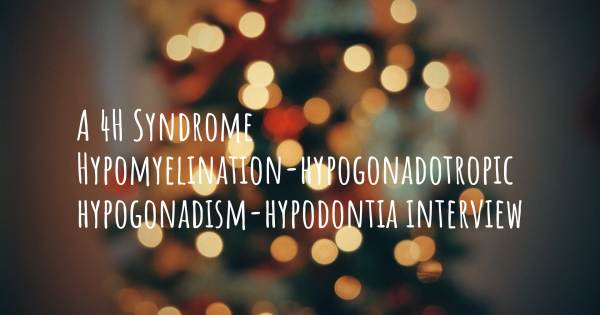 A 4H Syndrome Hypomyelination-hypogonadotropic hypogonadism-hypodontia interview