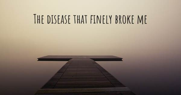 THE DISEASE THAT FINELY BROKE ME