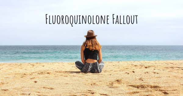 FLUOROQUINOLONE FALLOUT