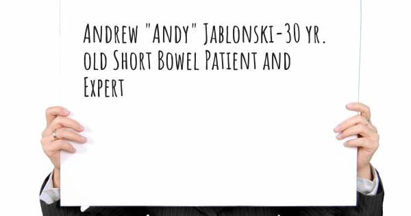 "ANDREW ""ANDY"" JABLONSKI-30 YR. OLD SHORT BOWEL PATIENT AND EXPERT"