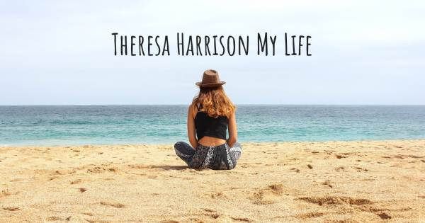 THERESA HARRISON MY LIFE