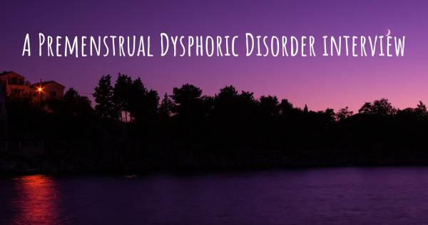 A Premenstrual Dysphoric Disorder interview