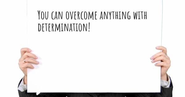 YOU CAN OVERCOME ANYTHING WITH DETERMINATION!