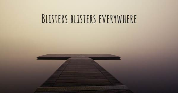 BLISTERS BLISTERS EVERYWHERE