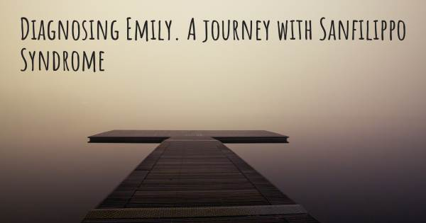DIAGNOSING EMILY. A JOURNEY WITH SANFILIPPO SYNDROME