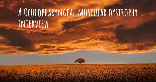 A Oculopharyngeal muscular dystrophy interview